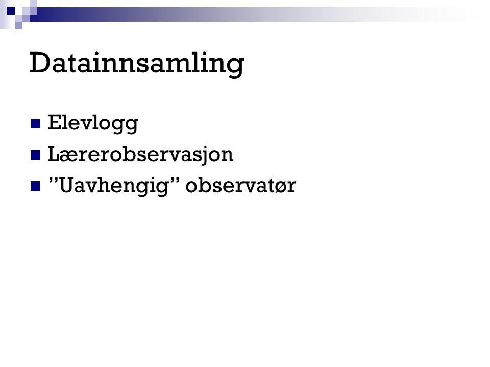 """Datainnsamling Elevlogg Lærerobservasjon """"Uavhengig"""" observatør"""