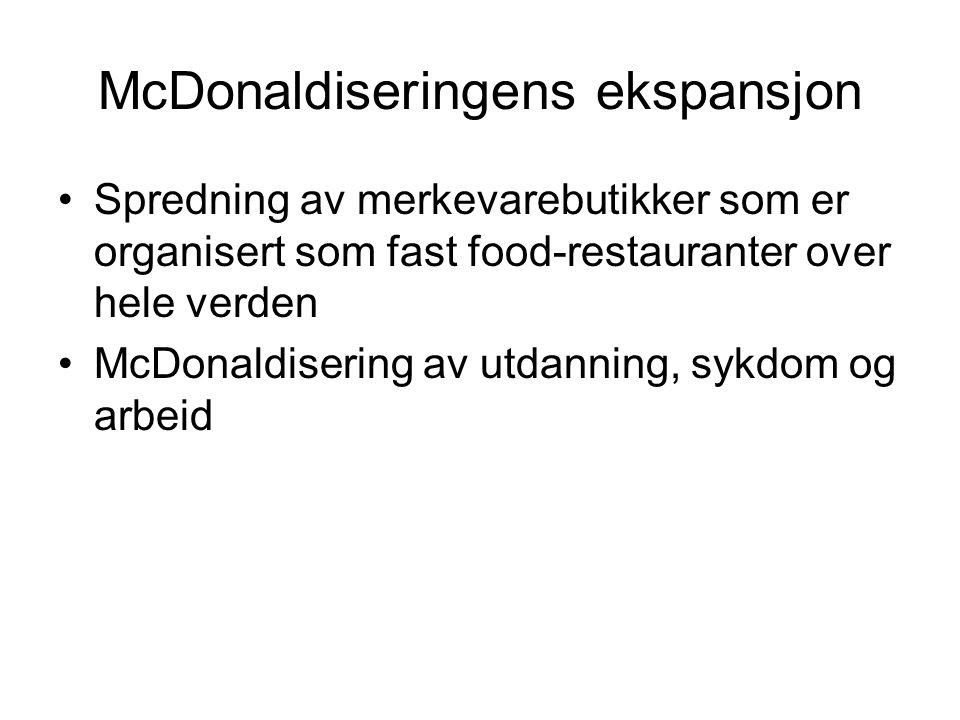 McDonaldiseringens ekspansjon Spredning av merkevarebutikker som er organisert som fast food-restauranter over hele verden McDonaldisering av utdanning, sykdom og arbeid