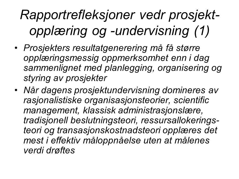 Rapportrefleksjoner vedr prosjekt- opplæring og -undervisning (1) Prosjekters resultatgenerering må få større opplæringsmessig oppmerksomhet enn i dag