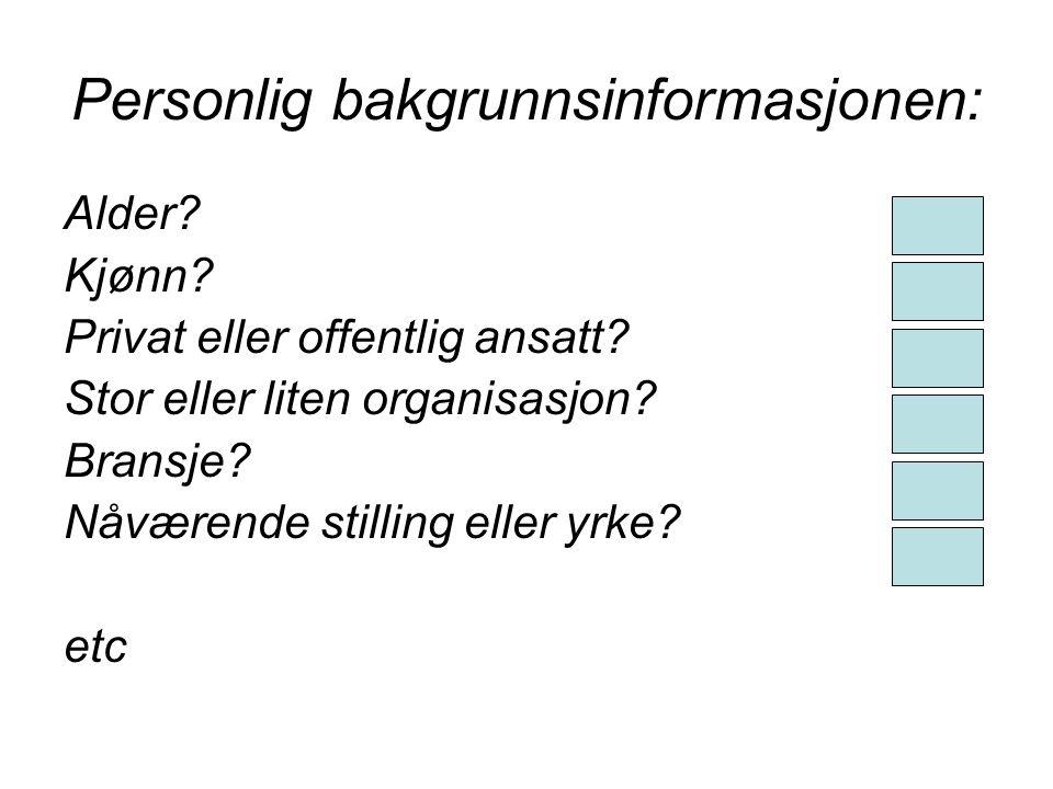 Personlig bakgrunnsinformasjonen: Alder? Kjønn? Privat eller offentlig ansatt? Stor eller liten organisasjon? Bransje? Nåværende stilling eller yrke?