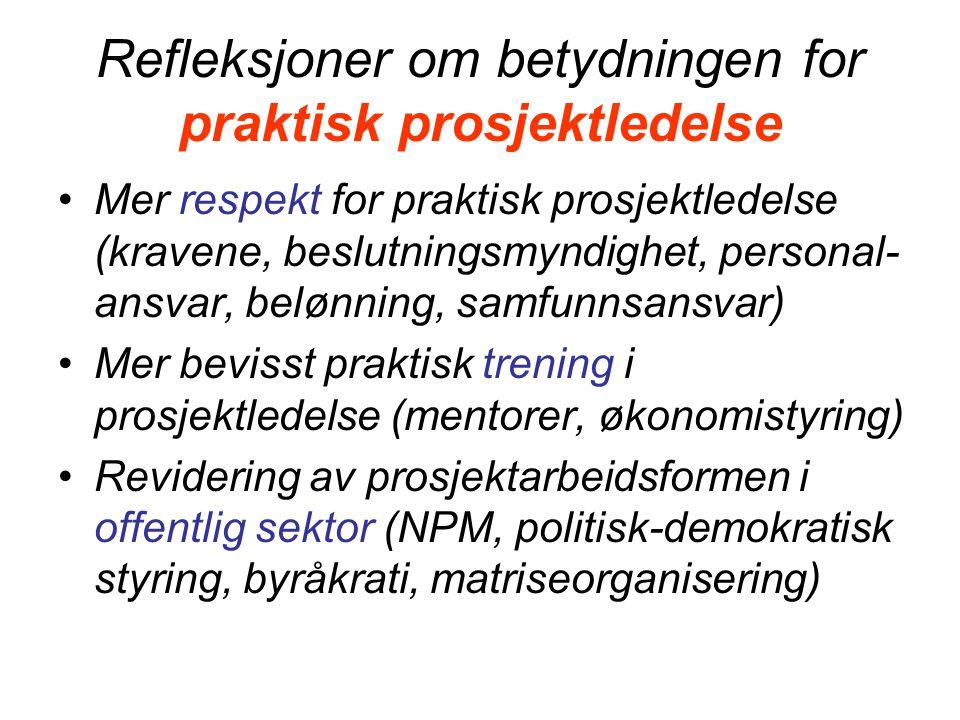 Refleksjoner om betydningen for praktisk prosjektledelse Mer respekt for praktisk prosjektledelse (kravene, beslutningsmyndighet, personal- ansvar, be