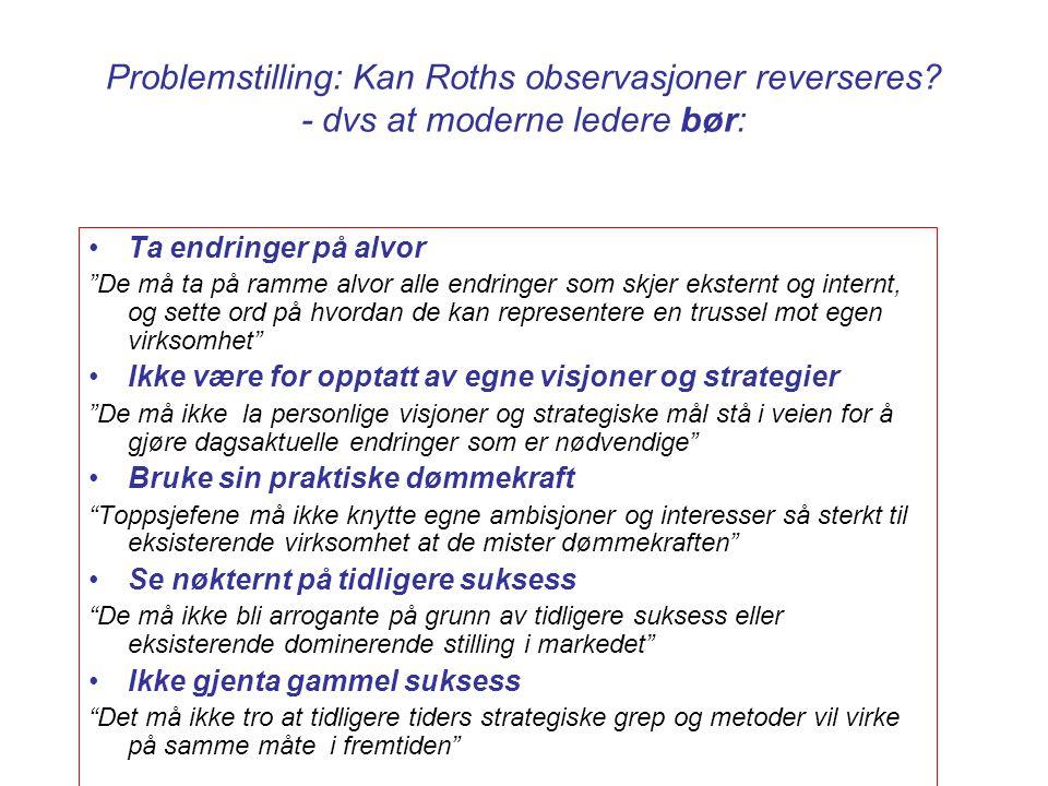 """Problemstilling: Kan Roths observasjoner reverseres? - dvs at moderne ledere bør: Ta endringer på alvor """"De må ta på ramme alvor alle endringer som sk"""