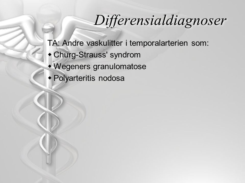 Differensialdiagnoser TA: Andre vaskulitter i temporalarterien som:  Churg-Strauss' syndrom  Wegeners granulomatose  Polyarteritis nodosa