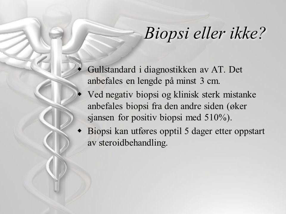 Biopsi eller ikke?  Gullstandard i diagnostikken av AT. Det anbefales en lengde på minst 3 cm.  Ved negativ biopsi og klinisk sterk mistanke anbefal