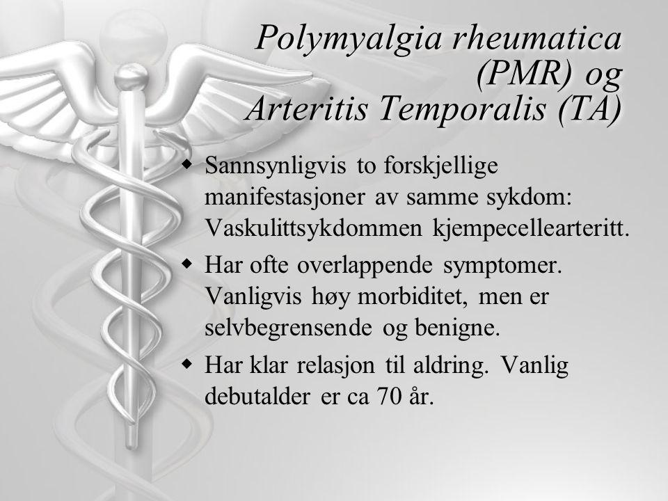 Fordeling av symptom i % PMR TA Proksimal stivhet skuldre/hofte 10036 Feber 2442 Vekttap 19 6 Asteni 2423 Hodepine 632 Flyktig artritt 3815 Positiv temporalisbiopsi 26 76