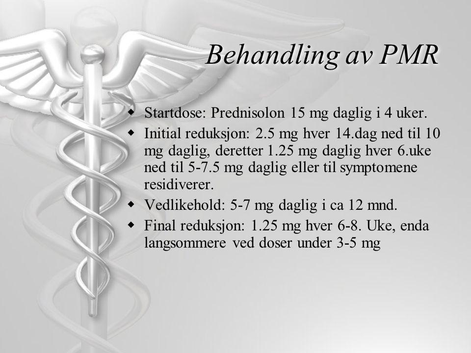 Behandling av PMR  Startdose: Prednisolon 15 mg daglig i 4 uker.  Initial reduksjon: 2.5 mg hver 14.dag ned til 10 mg daglig, deretter 1.25 mg dagli