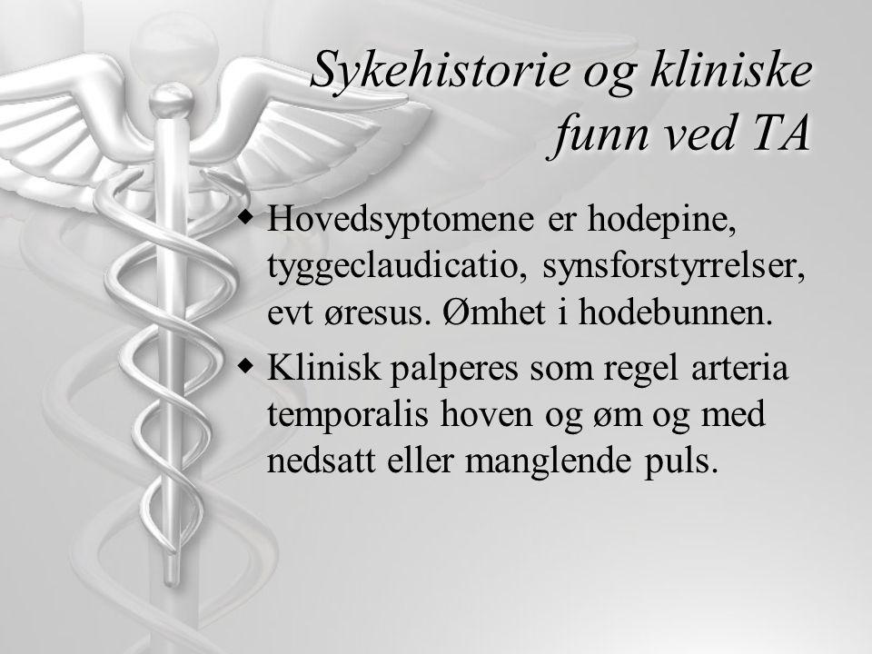 Sykehistorie og kliniske funn ved TA  Hovedsyptomene er hodepine, tyggeclaudicatio, synsforstyrrelser, evt øresus. Ømhet i hodebunnen.  Klinisk palp