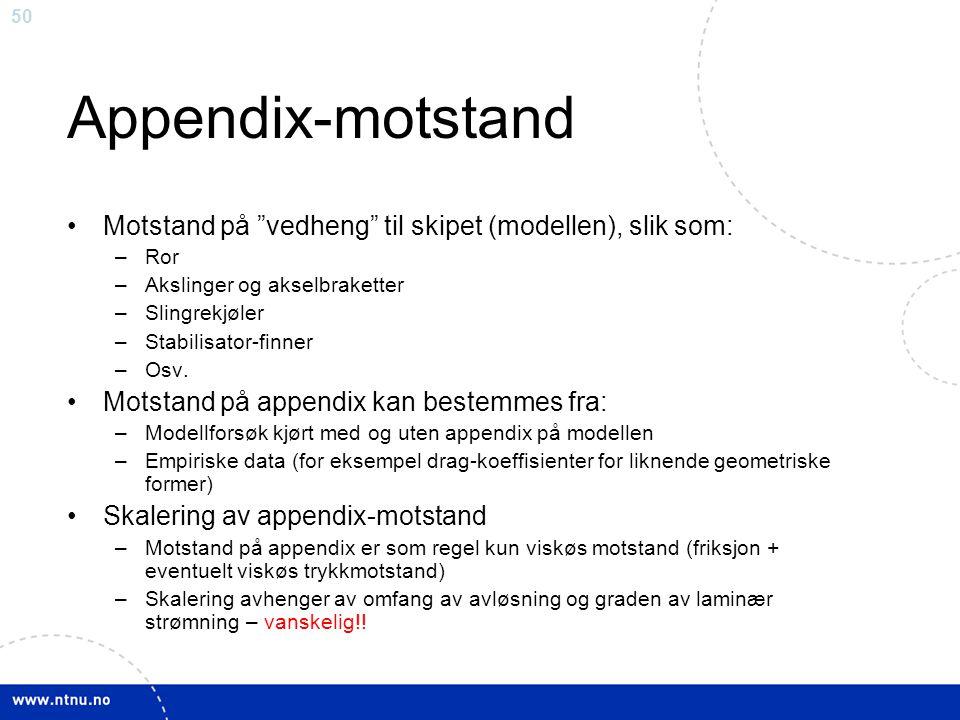 """50 Appendix-motstand Motstand på """"vedheng"""" til skipet (modellen), slik som: –Ror –Akslinger og akselbraketter –Slingrekjøler –Stabilisator-finner –Osv"""