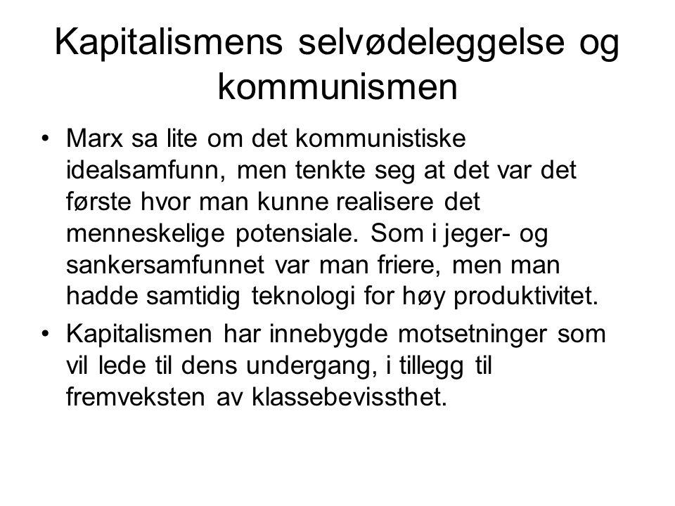 Kapitalismens selvødeleggelse og kommunismen Marx sa lite om det kommunistiske idealsamfunn, men tenkte seg at det var det første hvor man kunne reali