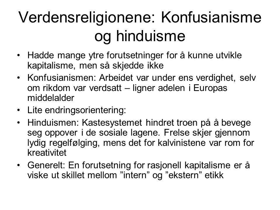 Verdensreligionene: Konfusianisme og hinduisme Hadde mange ytre forutsetninger for å kunne utvikle kapitalisme, men så skjedde ikke Konfusianismen: Ar