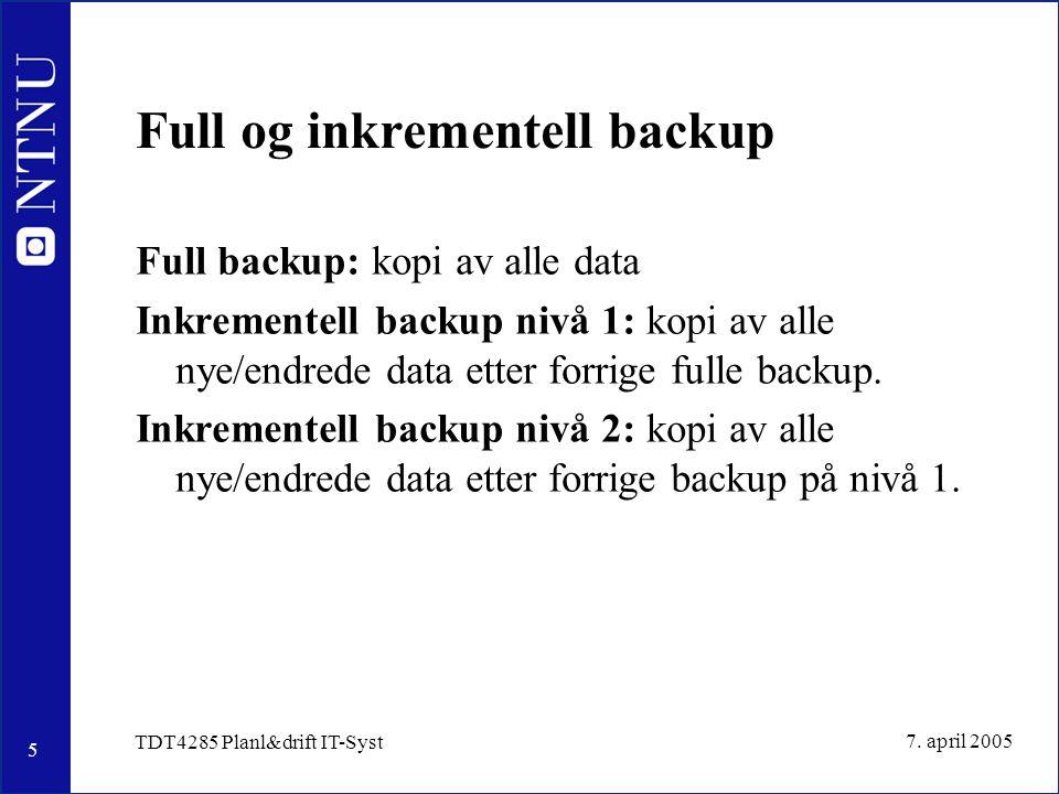16 7.april 2005 TDT4285 Planl&drift IT-Syst Backup-schedule ved IDI Full backup hver 10.