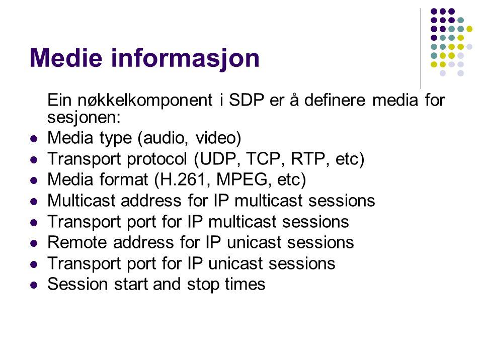 Medie informasjon Ein nøkkelkomponent i SDP er å definere media for sesjonen: Media type (audio, video) Transport protocol (UDP, TCP, RTP, etc) Media
