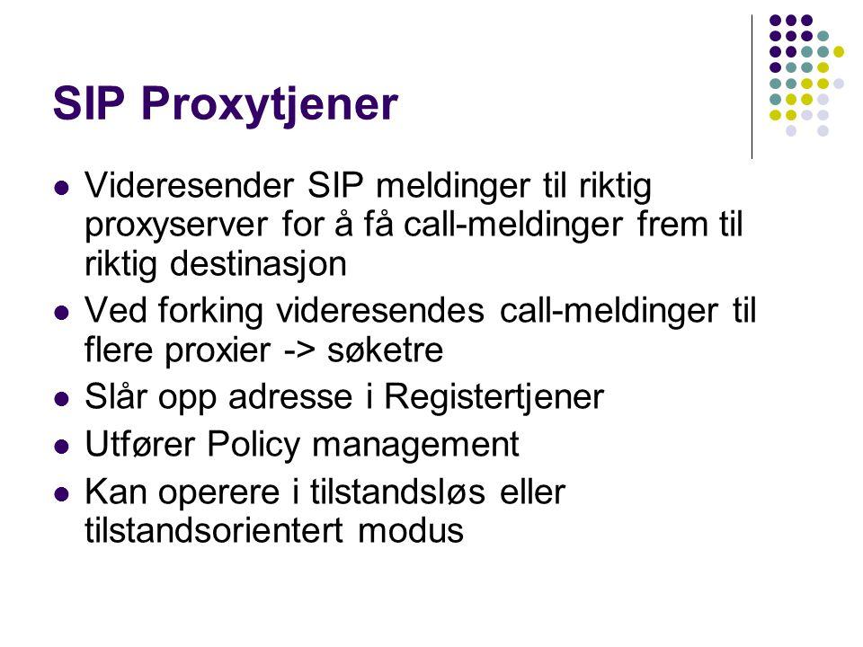SIP Proxytjener Videresender SIP meldinger til riktig proxyserver for å få call-meldinger frem til riktig destinasjon Ved forking videresendes call-me