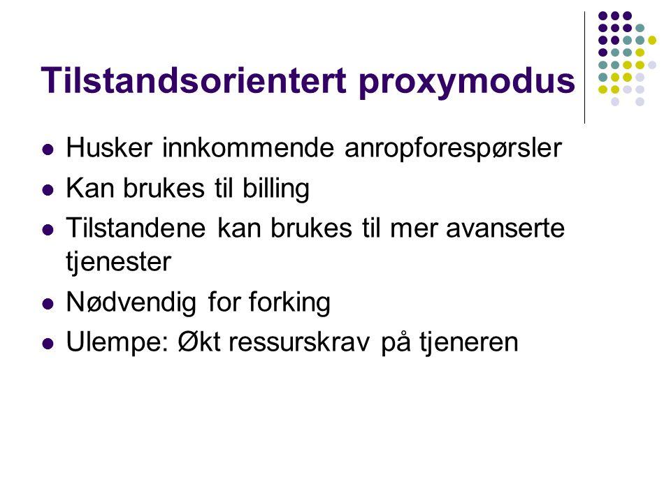 Tilstandsorientert proxymodus Husker innkommende anropforespørsler Kan brukes til billing Tilstandene kan brukes til mer avanserte tjenester Nødvendig