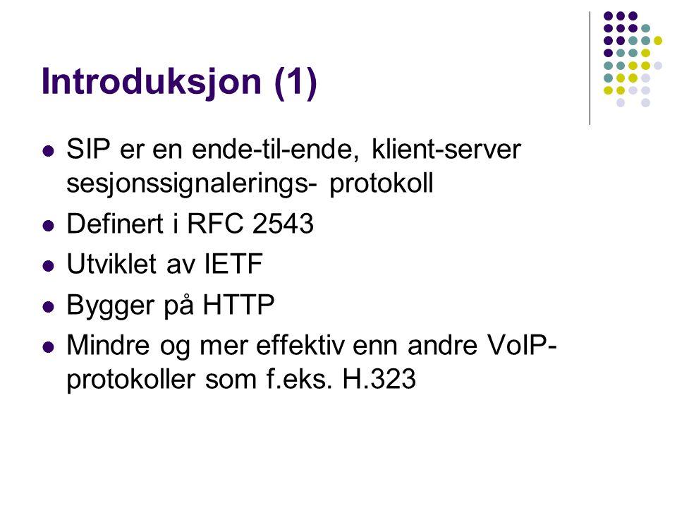 Introduksjon (2) SIP sine oppgaver er å: Opprette presence Finne brukere Sette opp sesjoner Vedlikeholde sesjoner Nedkobling og terminering av sesjoner
