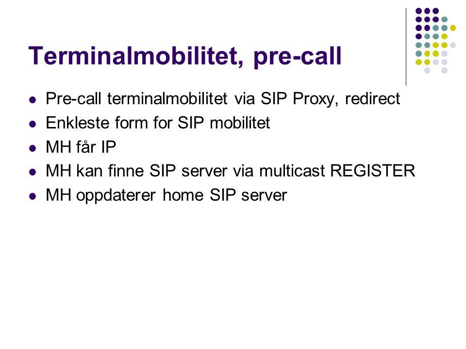Terminalmobilitet, pre-call Pre-call terminalmobilitet via SIP Proxy, redirect Enkleste form for SIP mobilitet MH får IP MH kan finne SIP server via m