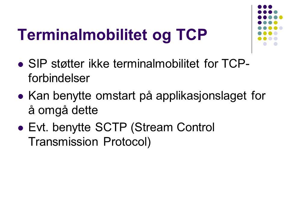 Terminalmobilitet og TCP SIP støtter ikke terminalmobilitet for TCP- forbindelser Kan benytte omstart på applikasjonslaget for å omgå dette Evt. benyt