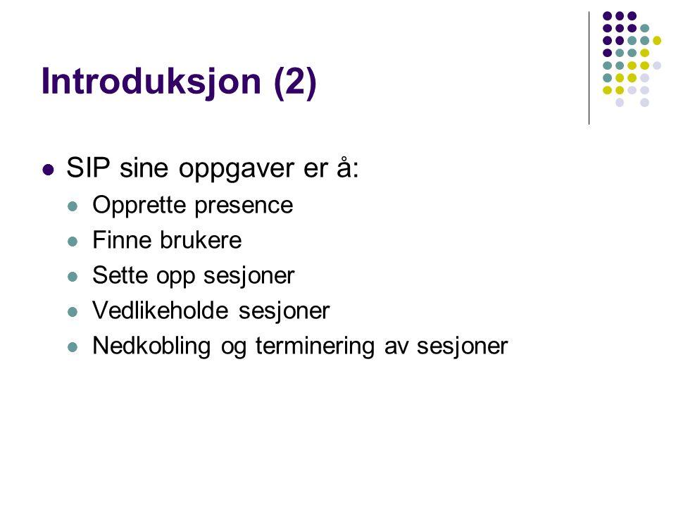 Introduksjon (2) SIP sine oppgaver er å: Opprette presence Finne brukere Sette opp sesjoner Vedlikeholde sesjoner Nedkobling og terminering av sesjone