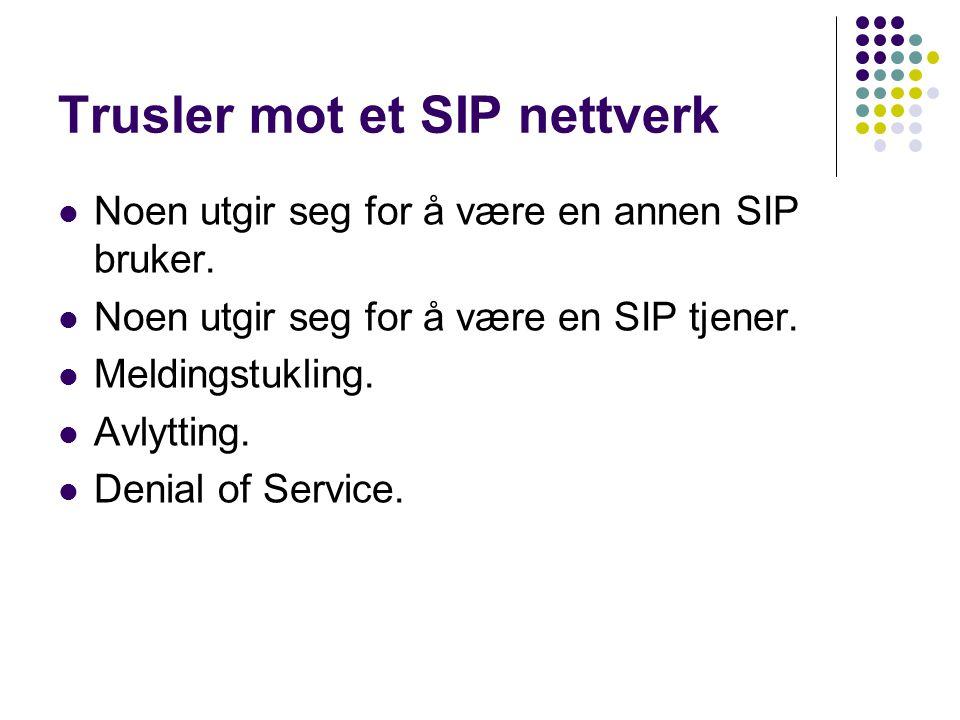 Trusler mot et SIP nettverk Noen utgir seg for å være en annen SIP bruker. Noen utgir seg for å være en SIP tjener. Meldingstukling. Avlytting. Denial