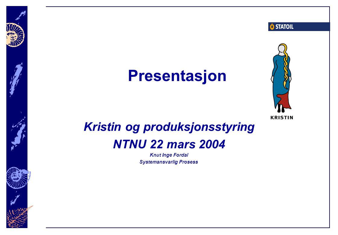 Presentasjon Kristin og produksjonsstyring NTNU 22 mars 2004 Knut Inge Fordal Systemansvarlig Prosess