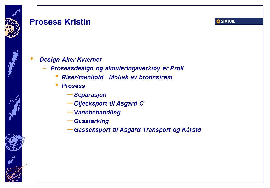 Prosess Kristin Design Aker Kværner –Prosessdesign og simuleringsverktøy er ProII Riser/manifold. Mottak av brønnstrøm Prosess – Separasjon – Oljeeksp