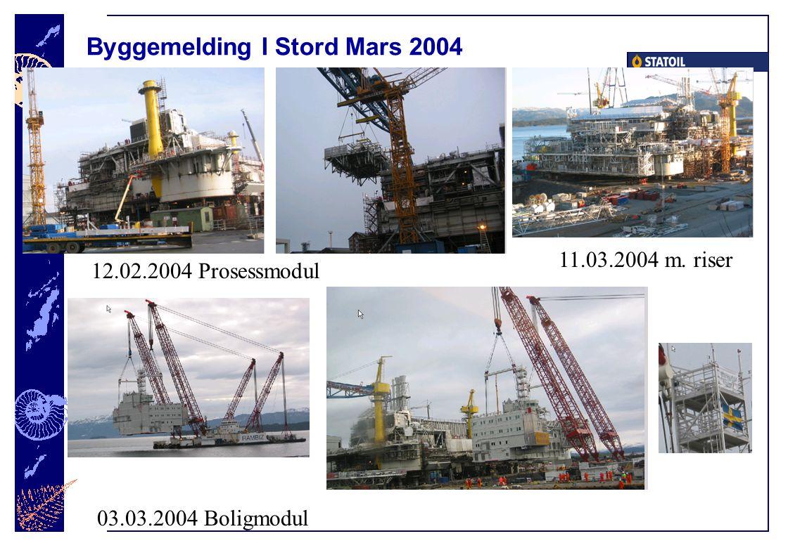 Byggemelding I Stord Mars 2004 12.02.2004 Prosessmodul 03.03.2004 Boligmodul 11.03.2004 m. riser