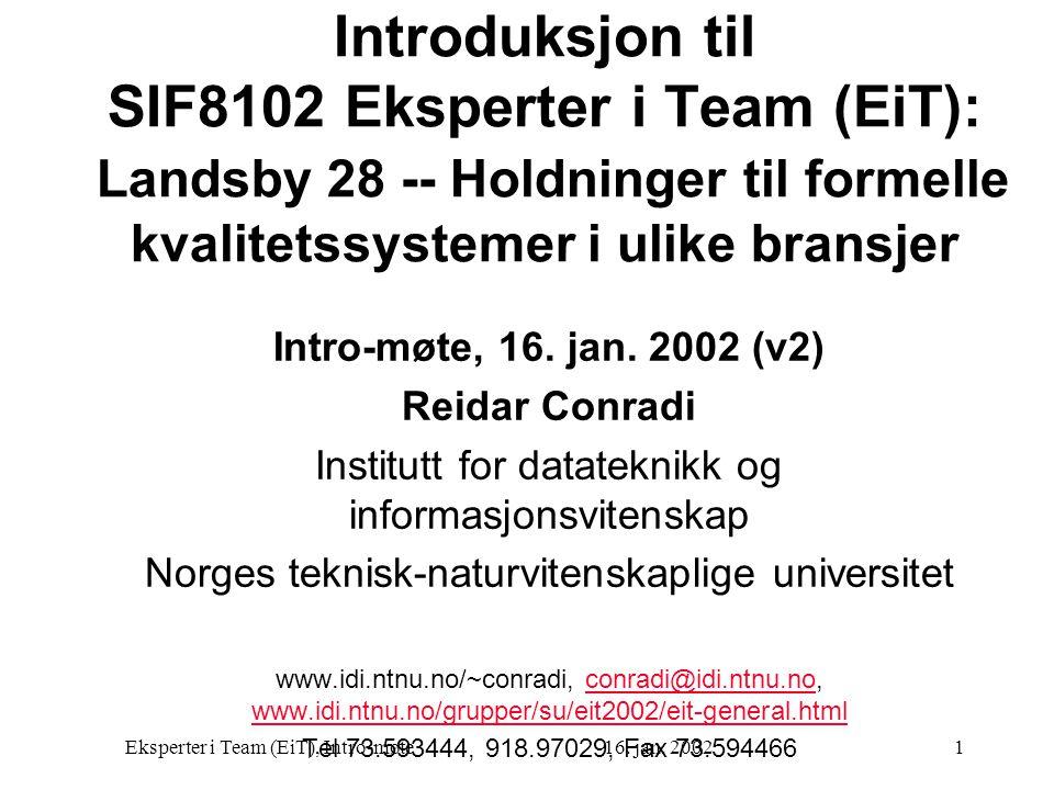 Eksperter i Team (EiT), Intro-møte16. jan. 20021 Introduksjon til SIF8102 Eksperter i Team (EiT): Landsby 28 -- Holdninger til formelle kvalitetssyste