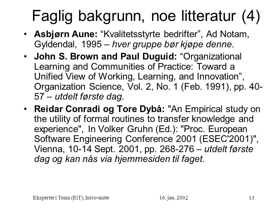 """Eksperter i Team (EiT), Intro-møte16. jan. 200213 Faglig bakgrunn, noe litteratur (4) Asbjørn Aune: """"Kvalitetsstyrte bedrifter"""", Ad Notam, Gyldendal,"""