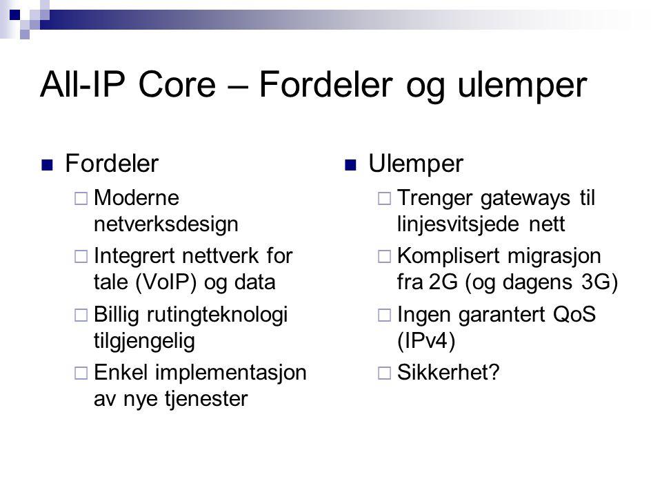 All-IP Core – Fordeler og ulemper Fordeler  Moderne netverksdesign  Integrert nettverk for tale (VoIP) og data  Billig rutingteknologi tilgjengelig