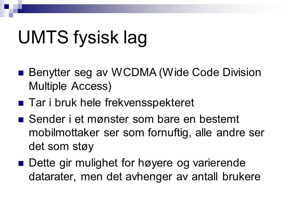 UMTS fysisk lag Benytter seg av WCDMA (Wide Code Division Multiple Access) Tar i bruk hele frekvensspekteret Sender i et mønster som bare en bestemt m