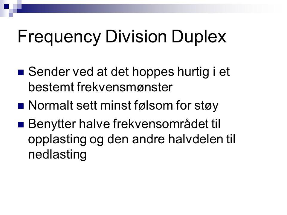Frequency Division Duplex Sender ved at det hoppes hurtig i et bestemt frekvensmønster Normalt sett minst følsom for støy Benytter halve frekvensområd