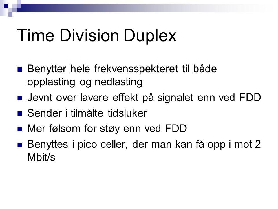 Time Division Duplex Benytter hele frekvensspekteret til både opplasting og nedlasting Jevnt over lavere effekt på signalet enn ved FDD Sender i tilmå