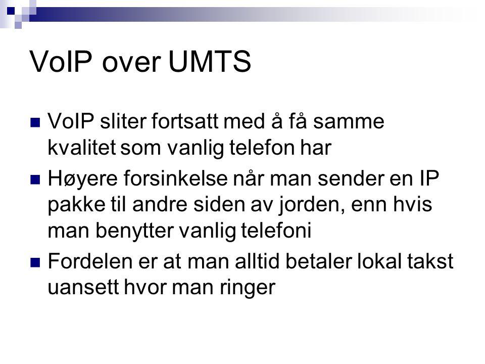 VoIP over UMTS VoIP sliter fortsatt med å få samme kvalitet som vanlig telefon har Høyere forsinkelse når man sender en IP pakke til andre siden av jo