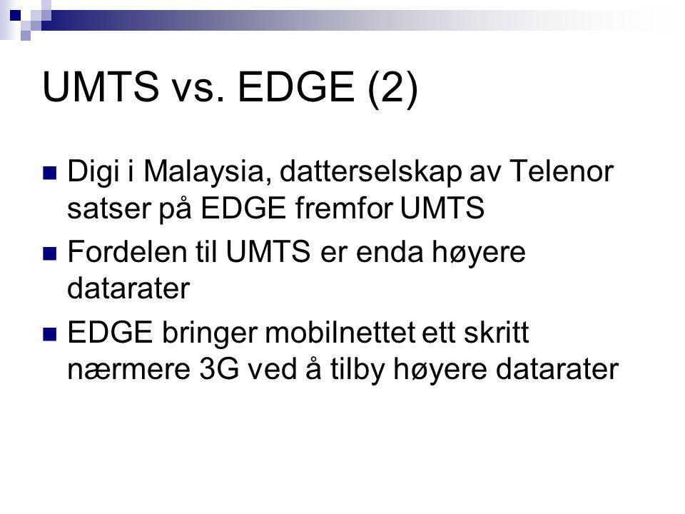 UMTS vs. EDGE (2) Digi i Malaysia, datterselskap av Telenor satser på EDGE fremfor UMTS Fordelen til UMTS er enda høyere datarater EDGE bringer mobiln