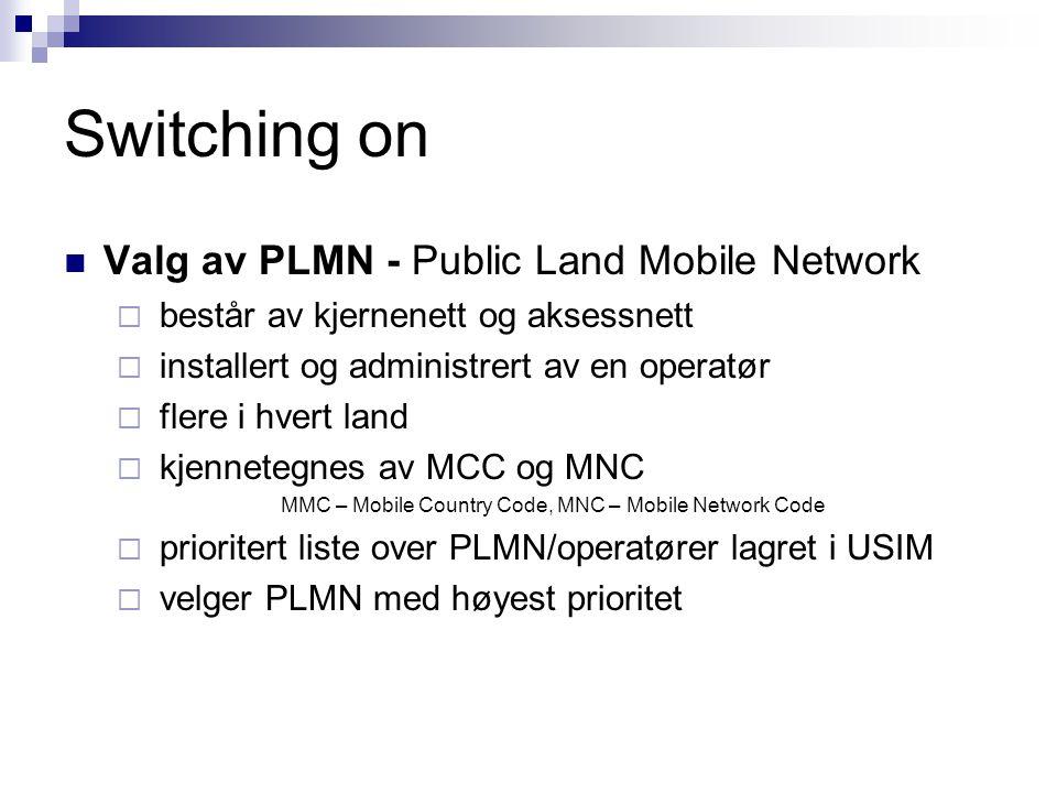 Switching on Valg av PLMN - Public Land Mobile Network  består av kjernenett og aksessnett  installert og administrert av en operatør  flere i hver