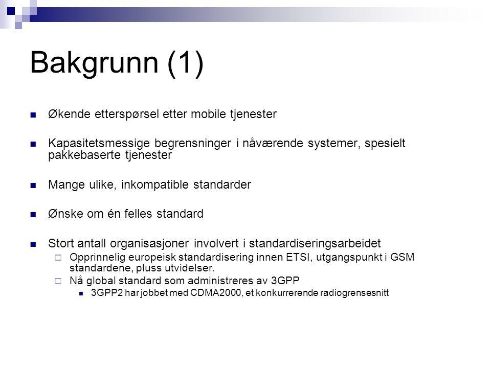 Bakgrunn (1) Økende etterspørsel etter mobile tjenester Kapasitetsmessige begrensninger i nåværende systemer, spesielt pakkebaserte tjenester Mange ul
