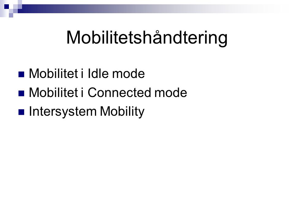 Mobilitetshåndtering Mobilitet i Idle mode Mobilitet i Connected mode Intersystem Mobility