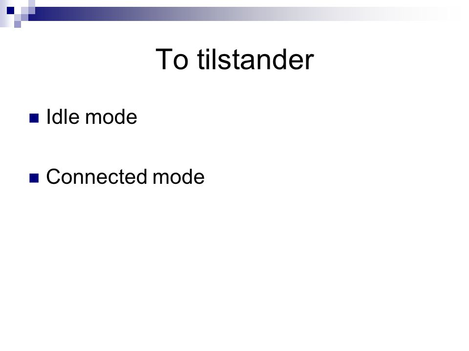 To tilstander Idle mode Connected mode