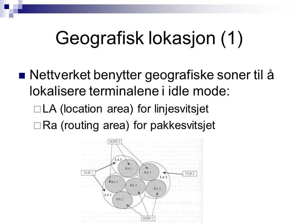 Geografisk lokasjon (1) Nettverket benytter geografiske soner til å lokalisere terminalene i idle mode:  LA (location area) for linjesvitsjet  Ra (r