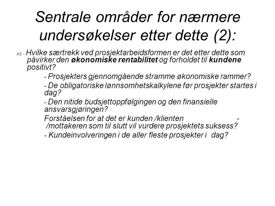 Sentrale områder for nærmere undersøkelser etter dette (2): A2: - Hvilke særtrekk ved prosjektarbeidsformen er det etter dette som påvirker den økonom