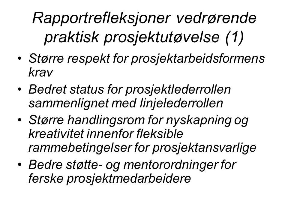 Rapportrefleksjoner vedrørende praktisk prosjektutøvelse (1) Større respekt for prosjektarbeidsformens krav Bedret status for prosjektlederrollen samm