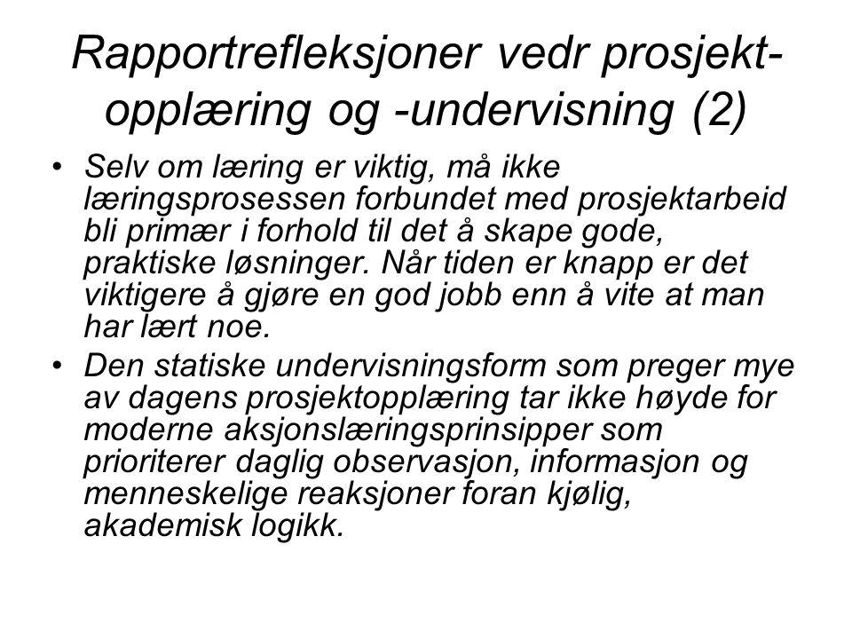 Rapportrefleksjoner vedr prosjekt- opplæring og -undervisning (2) Selv om læring er viktig, må ikke læringsprosessen forbundet med prosjektarbeid bli