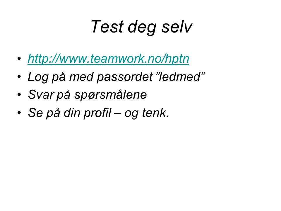 """Test deg selv http://www.teamwork.no/hptn Log på med passordet """"ledmed"""" Svar på spørsmålene Se på din profil – og tenk."""