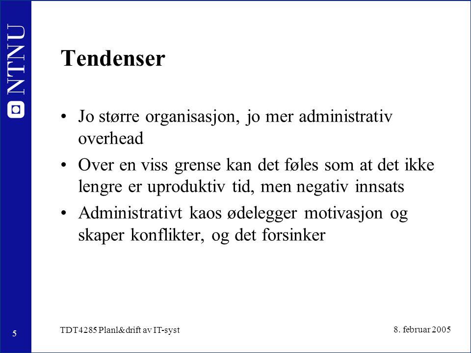 5 8. februar 2005 TDT4285 Planl&drift av IT-syst Tendenser Jo større organisasjon, jo mer administrativ overhead Over en viss grense kan det føles som