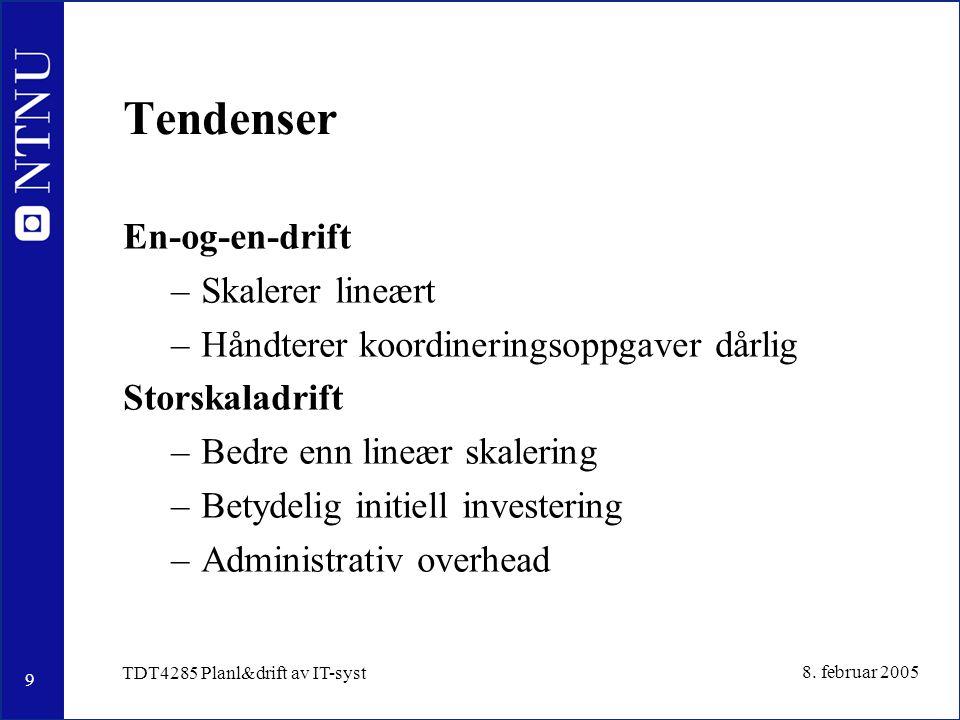 9 8. februar 2005 TDT4285 Planl&drift av IT-syst Tendenser En-og-en-drift –Skalerer lineært –Håndterer koordineringsoppgaver dårlig Storskaladrift –Be
