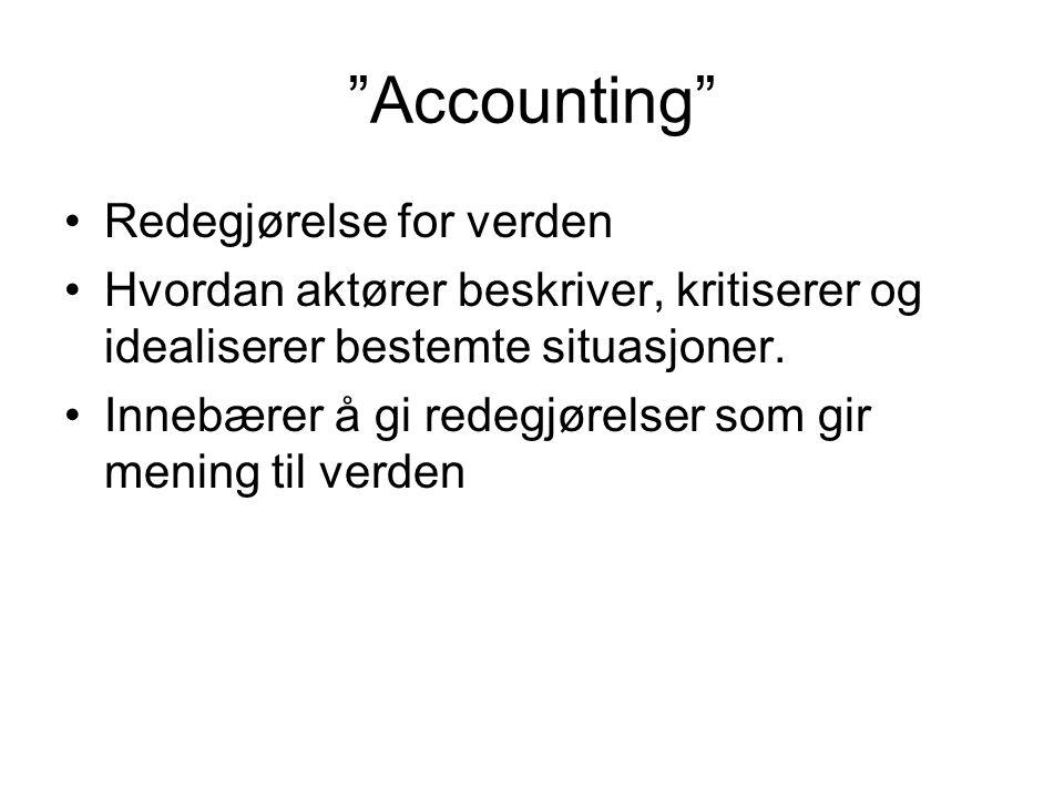 """""""Accounting"""" Redegjørelse for verden Hvordan aktører beskriver, kritiserer og idealiserer bestemte situasjoner. Innebærer å gi redegjørelser som gir m"""