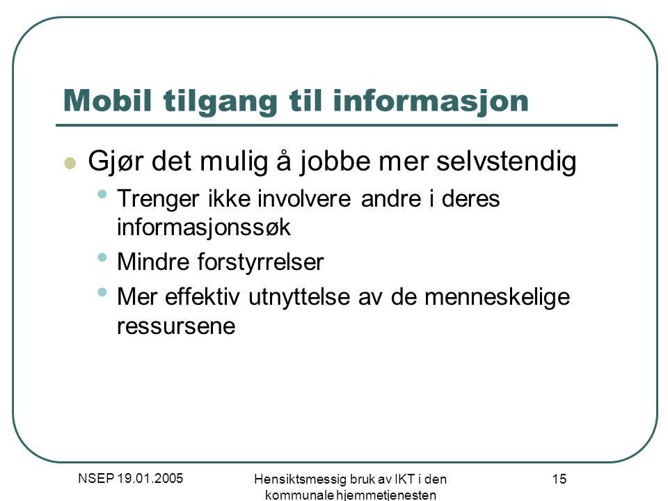 NSEP 19.01.2005 Hensiktsmessig bruk av IKT i den kommunale hjemmetjenesten 15 Mobil tilgang til informasjon Gjør det mulig å jobbe mer selvstendig Tre