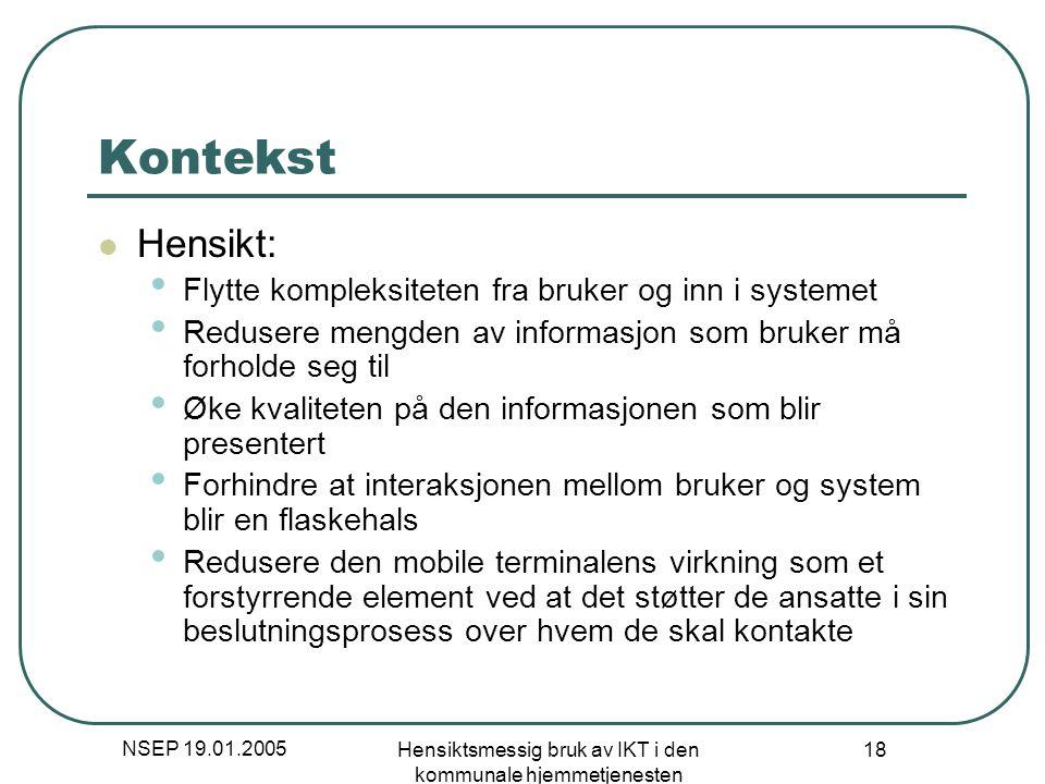 NSEP 19.01.2005 Hensiktsmessig bruk av IKT i den kommunale hjemmetjenesten 18 Kontekst Hensikt: Flytte kompleksiteten fra bruker og inn i systemet Red