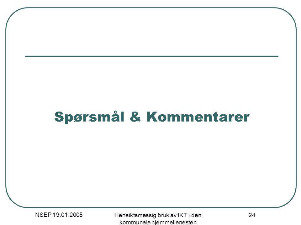 NSEP 19.01.2005 Hensiktsmessig bruk av IKT i den kommunale hjemmetjenesten 24 Spørsmål & Kommentarer