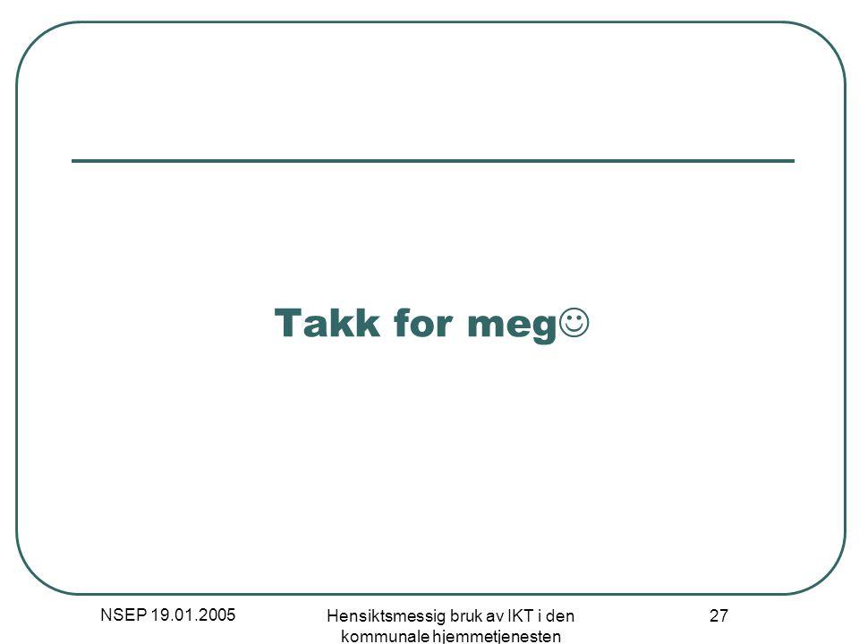 NSEP 19.01.2005 Hensiktsmessig bruk av IKT i den kommunale hjemmetjenesten 27 Takk for meg